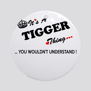 TIGGER thing, you wouldn't understa Round Ornament