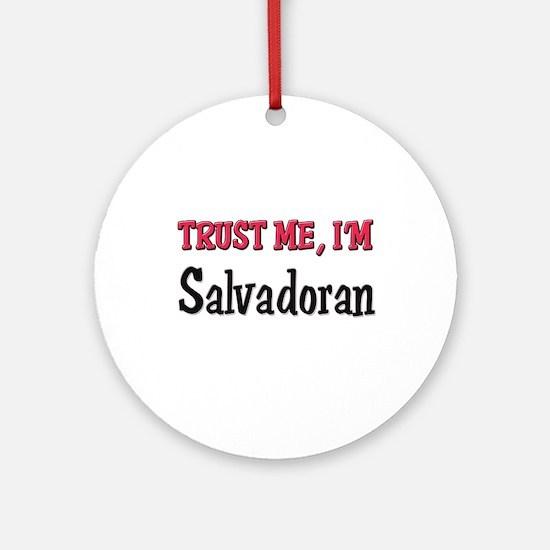 Trust Me I'm a Salvadoran Ornament (Round)
