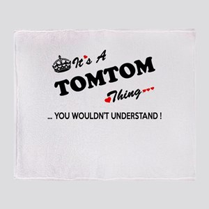 TOMTOM thing, you wouldn't understan Throw Blanket