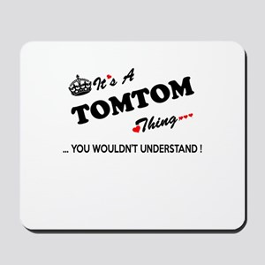 TOMTOM thing, you wouldn't understand Mousepad