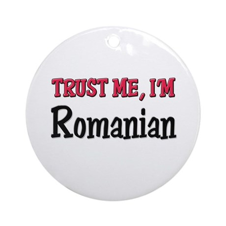 Trust Me I'm a Romanian Ornament (Round)