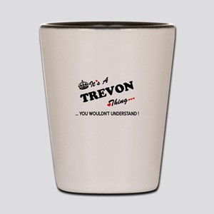 TREVON thing, you wouldn't understand Shot Glass