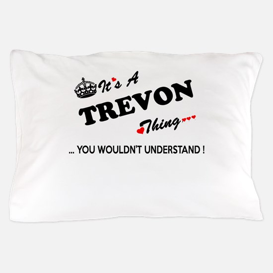 TREVON thing, you wouldn't understand Pillow Case