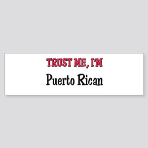 Trust Me I'm a Puerto Rican Bumper Sticker