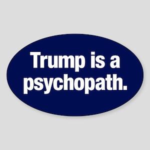 Trump Is A Psychopath Sticker (oval)
