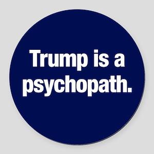 Trump Is A Psychopath Round Car Magnet