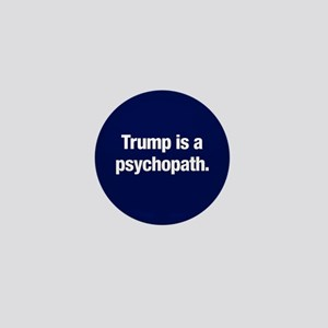 Trump Is A Psychopath Mini Button
