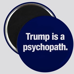Trump Is A Psychopath Magnet Magnets