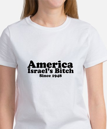 America Israel's Bitch Since 1948 Women's T-Shirt
