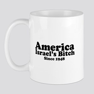 America Israel's Bitch Since 1948 Mug