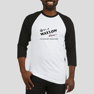 WAYLON thing, you wouldn't underst Baseball Jersey