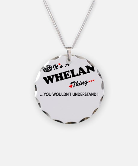 WHELAN thing, you wouldn't u Necklace