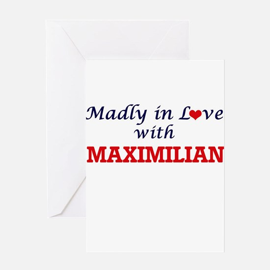 Madly in love with Maximilian Greeting Cards