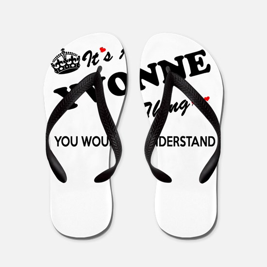 YVONNE thing, you wouldn't understand Flip Flops