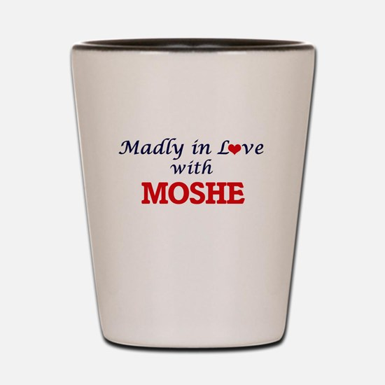 Madly in love with Moshe Shot Glass