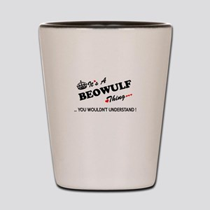 BEOWULF thing, you wouldn't understand Shot Glass