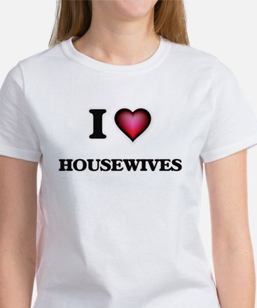 I love Housewives T-Shirt
