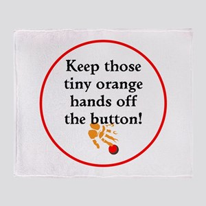 Keep Trump's tiny hands off the button Throw Blank