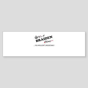 BRAIDEN thing, you wouldn't underst Bumper Sticker