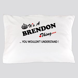 BRENDON thing, you wouldn't understand Pillow Case