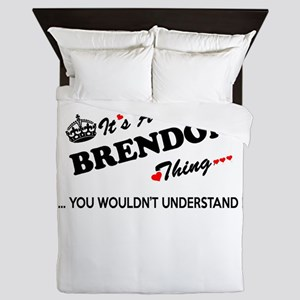 BRENDON thing, you wouldn't understand Queen Duvet