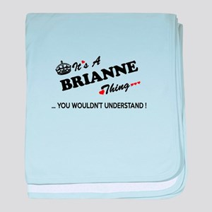 BRIANNE thing, you wouldn't understan baby blanket