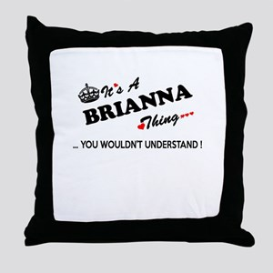 BRIANNA thing, you wouldn't understan Throw Pillow