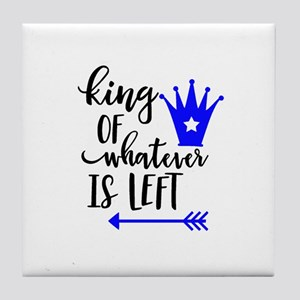 KING OF WHATEVER IS LEFT Tile Coaster