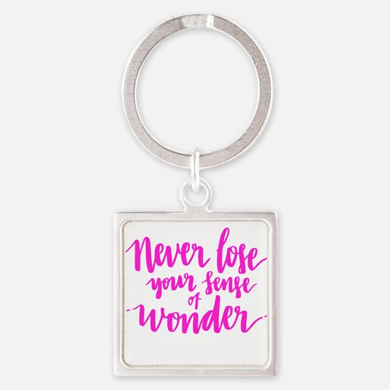 NEVER LOSE YOUR SENSE OF WONDER Keychains