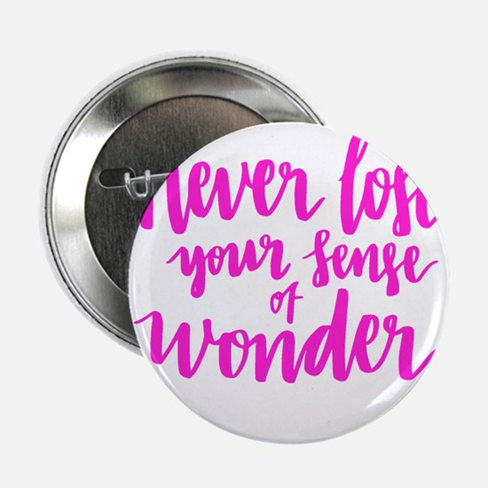 "NEVER LOSE YOUR SENSE OF WONDER 2.25"" Button (10 p"