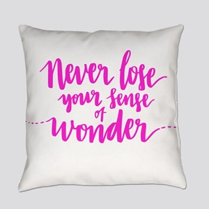 NEVER LOSE YOUR SENSE OF WONDER Everyday Pillow