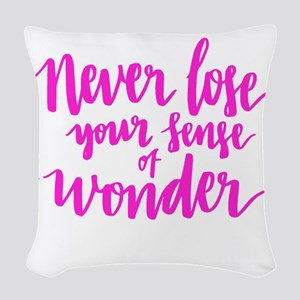 NEVER LOSE YOUR SENSE OF WONDER Woven Throw Pillow
