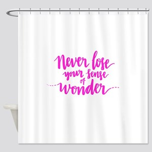NEVER LOSE YOUR SENSE OF WONDER Shower Curtain