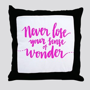 NEVER LOSE YOUR SENSE OF WONDER Throw Pillow