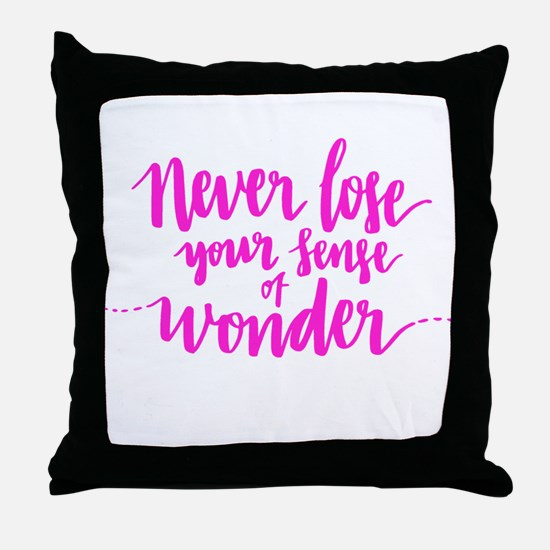 NEVER LOSE YOUR SENSE OF WONDER Throw Pillow