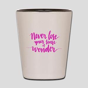 NEVER LOSE YOUR SENSE OF WONDER Shot Glass