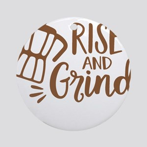 RISE AND GRIND Round Ornament