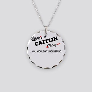 CAITLIN thing, you wouldn't Necklace Circle Charm