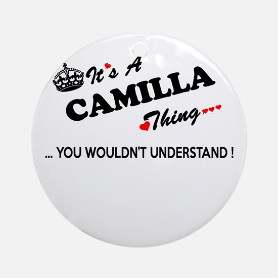 CAMILLA thing, you wouldn't underst Round Ornament