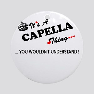 CAPELLA thing, you wouldn't underst Round Ornament