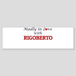 Madly in love with Rigoberto Bumper Sticker