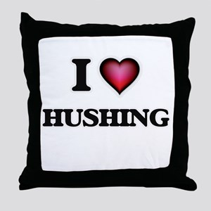 I love Hushing Throw Pillow