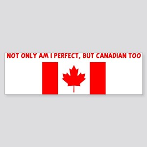 NOT ONLY AM I PERFECT BUT CAN Bumper Sticker