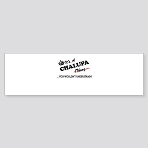 CHALUPA thing, you wouldn't underst Bumper Sticker