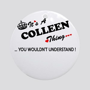 COLLEEN thing, you wouldn't underst Round Ornament