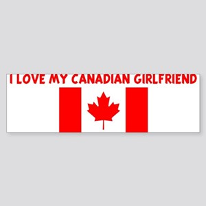 I LOVE MY CANADIAN GIRLFRIEND Bumper Sticker