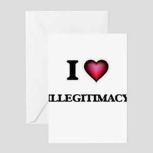 I love Illegitimacy Greeting Cards