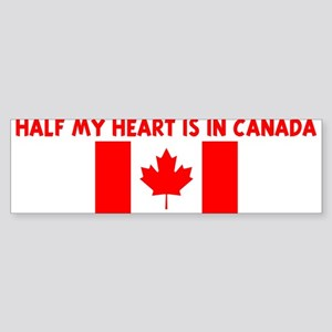 HALF MY HEART IS IN CANADA Bumper Sticker