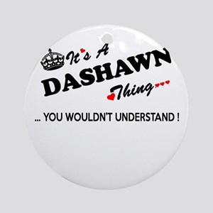 DASHAWN thing, you wouldn't underst Round Ornament