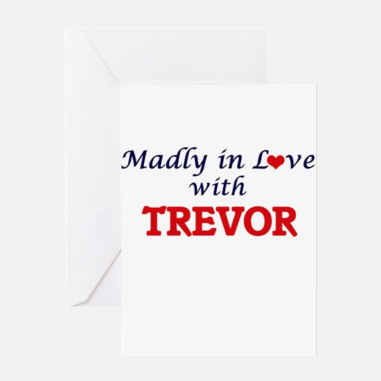 Madly in love with Trevor Greeting Cards